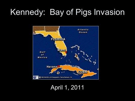 "Kennedy: Bay of Pigs Invasion April 1, 2011. Kennedy wins 1960 campaign –Against Communism/ fights for Civil Rights –Inaugural Address ""Let every nation."