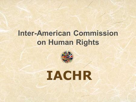 Inter-American Commission on Human Rights IACHR. What is the IACHR?
