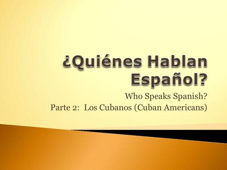 Who Speaks Spanish? Parte 2: Los Cubanos (Cuban Americans)