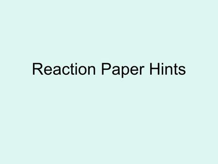 Reaction Paper Hints. A reaction paper is: A response that reveals a person's feelings or attitude and Offers substantiated support for the response.