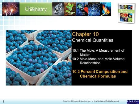 10.3 Percent Composition and Chemical Formulas 1 > Copyright © Pearson Education, Inc., or its affiliates. All Rights Reserved.. Chapter 10 Chemical Quantities.