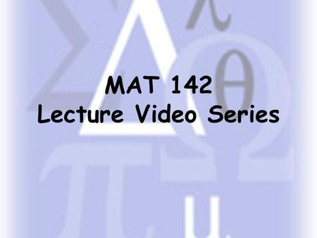 MAT 142 Lecture Video Series. Sets and Set Operations.
