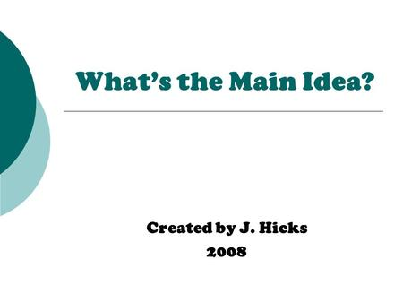 What's the Main Idea? Created by J. Hicks 2008. The rain forest is home to many creatures. Monkeys, toucans and macaws live in the rain forest. Blue Morpho.