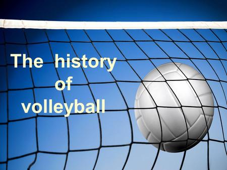 The history of volleyball. The inventor The game of volleyball, originally called mintonette, was invented in 1895 by William G. Morgan.