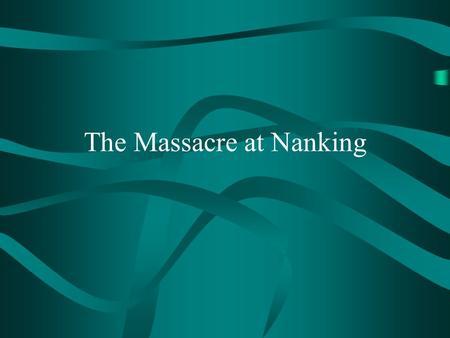 The Massacre at Nanking. Key Terms Nanking General Matsui.