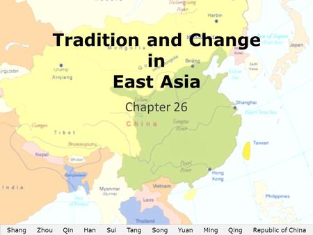 Shang Zhou Qin Han Sui Tang Song Yuan Ming Qing Republic of China Tradition and Change in East Asia Chapter 26.