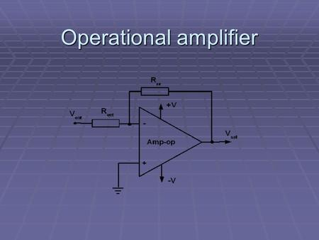 Operational amplifier. Definition The operational amplifier is a linear device for general purpose that features the managing signals from f = 0 Hz to.