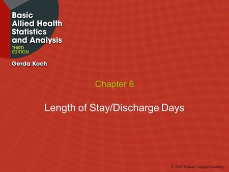 © 2008 Delmar Cengage Learning. Chapter 6 Length of Stay/Discharge Days.
