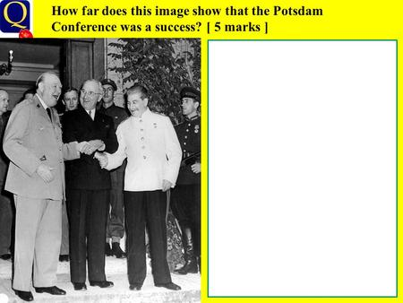 How far does this image show that the Potsdam Conference was a success? [ 5 marks ]