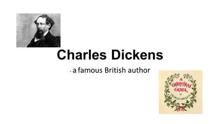 Charles Dickens - a famous British author. Name: Charles Dickens Birth date: Febrary 7th 1812 Place of birth: Portsmouth, England Occupation: Author Date.