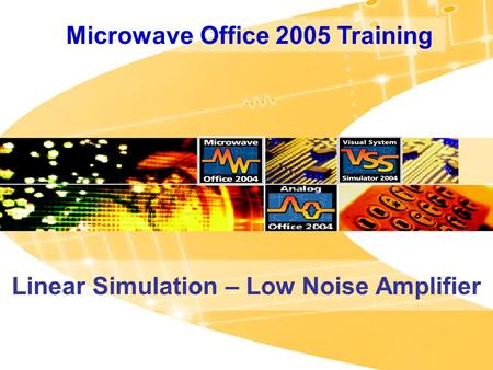 Microwave Office 2005 Training Linear Simulation – Low Noise Amplifier