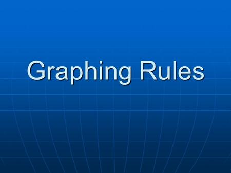 Graphing Rules. 3 Main Types Line Graph Line Graph Bar Graph Bar Graph Pie Chart/Circle Graph Pie Chart/Circle Graph.