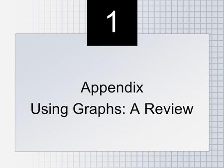 1 1 Appendix Using Graphs: A Review Appendix Using Graphs: A Review.
