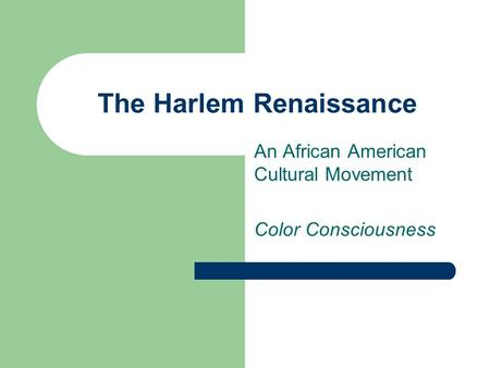 The Harlem Renaissance An African American Cultural Movement Color Consciousness.