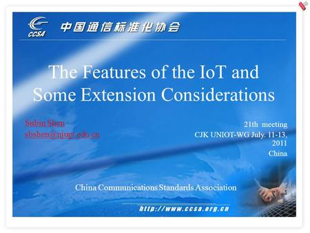 1 The Features of the IoT and Some Extension Considerations China Communications Standards Association Subin Shen 21th meeting CJK.