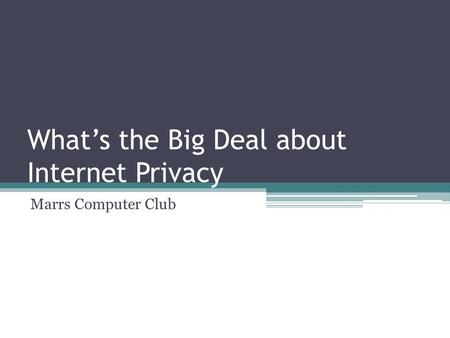 What's the Big Deal about Internet Privacy Marrs Computer Club.