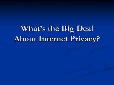 What's the Big Deal About Internet Privacy?. Today's Objective I can explain to Mr. Bates why companies collect information about visitors on their websites.