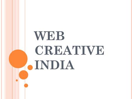 WEB CREATIVE INDIA. OVERVIEW Web Creative India is a leading IT company which is into this industry since last 4 years. We offer complete range of web.