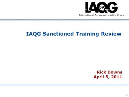Company Confidential 1 IAQG Sanctioned Training Review Rick Downs April 5, 2011.