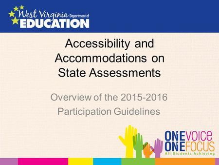 Accessibility and Accommodations on State Assessments Overview of the 2015-2016 Participation Guidelines.