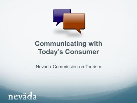 Communicating with Today's Consumer Nevada Commission on Tourism.