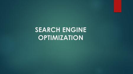 SEARCH ENGINE OPTIMIZATION. What is Search Engine Optimization?  Search engine optimization ( SEO ) is the process of affecting the visibility of a website.