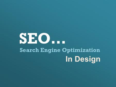Search Engine Optimization SEO… In Design. Introduction: What is SEO? - Is a process of improving the visibility of a website/ webpage in search engine.