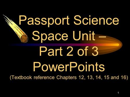 1 Passport Science Space Unit – Part 2 of 3 PowerPoints (Textbook reference Chapters 12, 13, 14, 15 and 16)