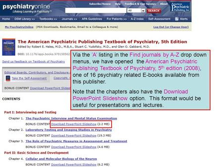Via the 'A' listing in the Find journals by A-Z drop down menus, we have opened the American Psychiatric Publishing Textbook of Psychiatry, 5 th edition.