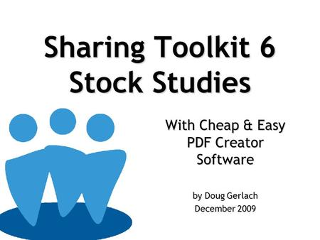Sharing Toolkit 6 Stock Studies With Cheap & Easy PDF Creator Software by Doug Gerlach December 2009.