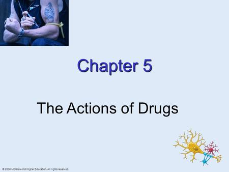 © 2008 McGraw-Hill Higher Education. All rights reserved. Chapter 5 The Actions of Drugs.
