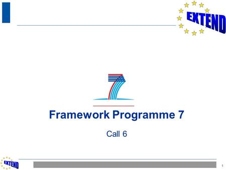 1 Framework Programme 7 Call 6. 2 CALL 6 D R A F T Call title: ICT Call 6 Call identifier: FP7-ICT-2009-6 Date of publication: November 2009 Closure date: