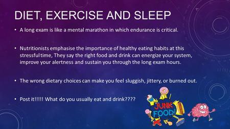 DIET, EXERCISE AND SLEEP A long exam is like a mental marathon in which endurance is critical. Nutritionists emphasise the importance of healthy eating.