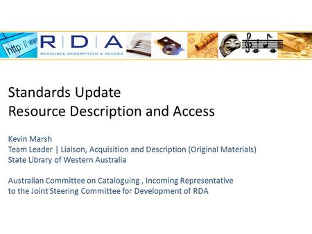 Standards Update Resource Description and Access Kevin Marsh Team Leader | Liaison, Acquisition and Description (Original Materials) State Library of Western.