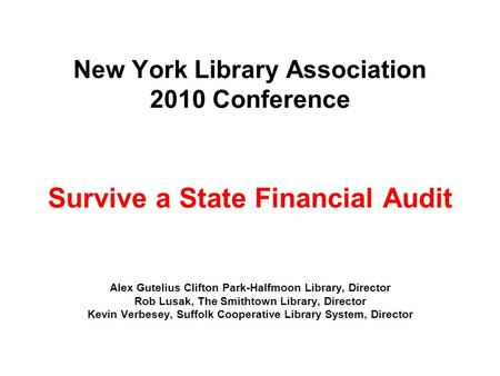 New York Library Association 2010 Conference Survive a State Financial Audit Alex Gutelius Clifton Park-Halfmoon Library, Director Rob Lusak, The Smithtown.