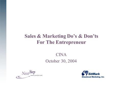 Sales & Marketing Do's & Don'ts For The Entrepreneur CINA October 30, 2004.