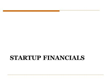 STARTUP FINANCIALS. Startup Financials  Required component of a business plan  Helps answer questions about Revenue, Expenses, and Profit  Shows growth.