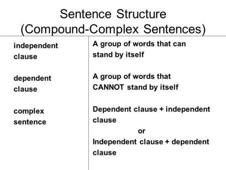 Sentence Structure (Compound-Complex Sentences) independent clause dependent clause complex sentence A group of words that can stand by itself A group.