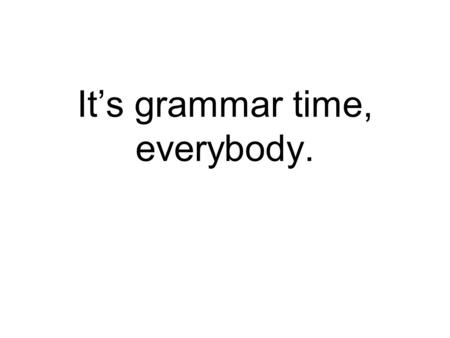 It's grammar time, everybody.. Good, detailed writing includes complex sentences. We need to increase our sentence variety in our writing to make it more.