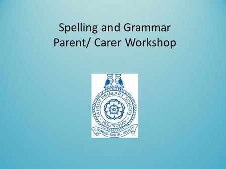 Spelling and Grammar Parent/ Carer Workshop. Aim To become familiar with the expectations, terminology used for Spelling Punctuation and Grammar (SPAG)