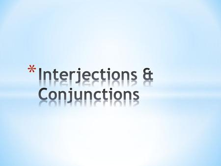 * Interjections are words used to express strong feeling or sudden emotion. * They are included in a sentence - usually at the start - to express a sentiment.
