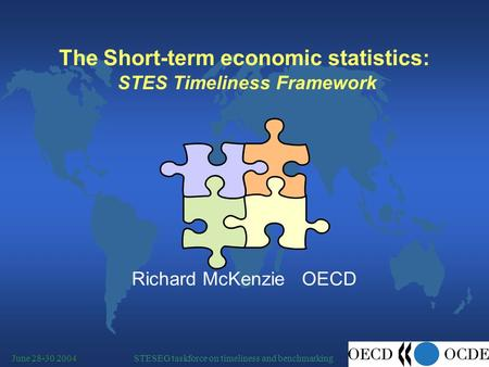STESEG taskforce on timeliness and benchmarkingJune 28-30 2004 The Short-term economic statistics: STES Timeliness Framework Richard McKenzie OECD.