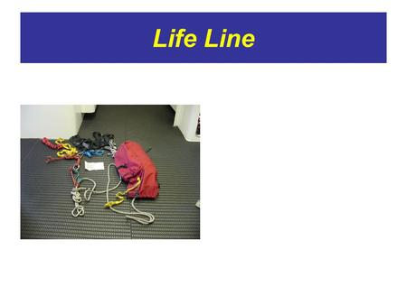 Life Line. Belay Line Canteens Clean and change water.