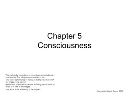 Chapter 5 Consciousness This multimedia product and its contents are protected under copyright law. The following are prohibited by law: any public performance.