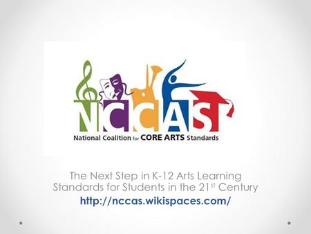 The Next Step in K-12 Arts Learning Standards for Students in the 21 st Century