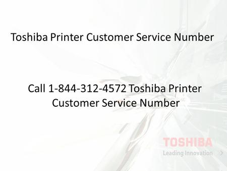 Toshiba Printer Customer Service Number Call 1-844-312-4572 Toshiba Printer Customer Service Number.