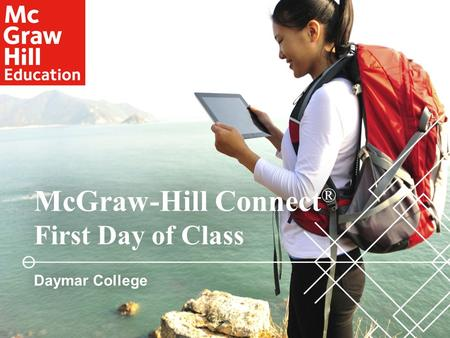 McGraw-Hill Connect ® First Day of ClassFirst Day of Class Daymar CollegeDaymar College.