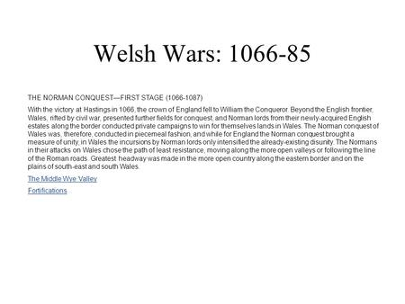 Welsh Wars: 1066-85 THE NORMAN CONQUEST—FIRST STAGE (1066-1087) With the victory at Hastings in 1066, the crown of England fell to William the Conqueror.