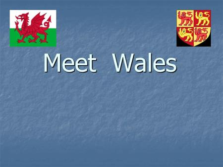 Meet Wales. The flag of Wales Its patron saint is St. David.