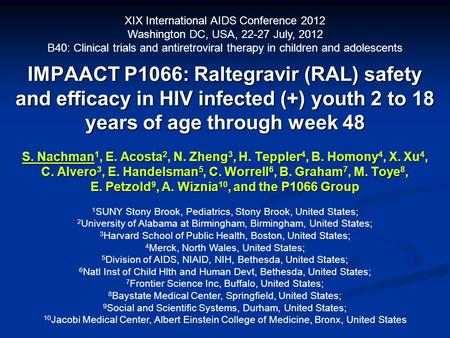 IMPAACT P1066: Raltegravir (RAL) safety and efficacy in HIV infected (+) youth 2 to 18 years of age through week 48 S. Nachman 1, E. Acosta 2, N. Zheng.